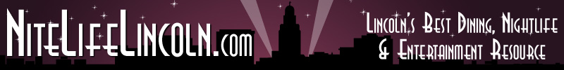 NiteLifeLincoln.com Lincoln's Best Dining, Nightlife & Entertainment Guide - Lincoln Nebraska